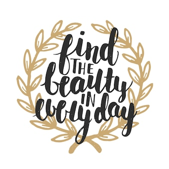 Trouvez la beauté dans chaque jour, en lettres.