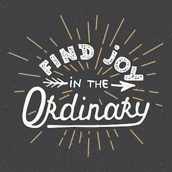Trouvez la joie dans l'ordinaire sur fond sombre