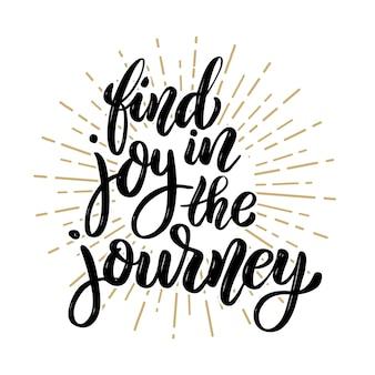 Trouvez de la joie dans le voyage. citation de lettrage de motivation dessinés à la main. élément pour affiche, bannière, carte de voeux. illustration