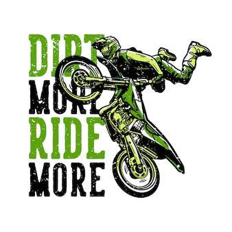 Tshirt design slogan typographie saleté plus rouler plus avec un pilote de motocross faisant une illustration vintage freestyle
