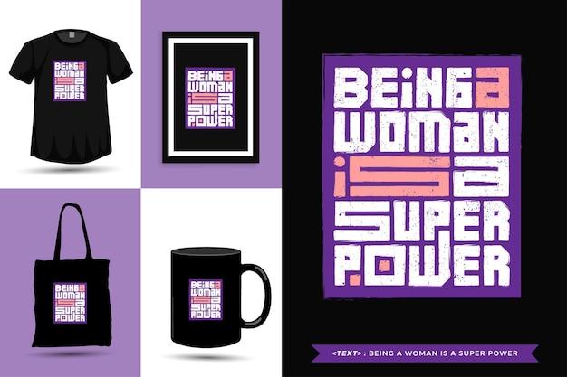 Tshirt d'inspiration de citation typographique être une femme est un super pouvoir pour l'impression. affiche de modèle de conception verticale de lettrage de typographie, tasse, sac fourre-tout, vêtements et marchandises