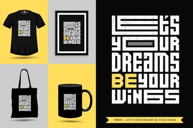 Tshirt d'inspiration de citation typographique, que vos rêves soient vos ailes. modèle de conception verticale de lettrage de typographie