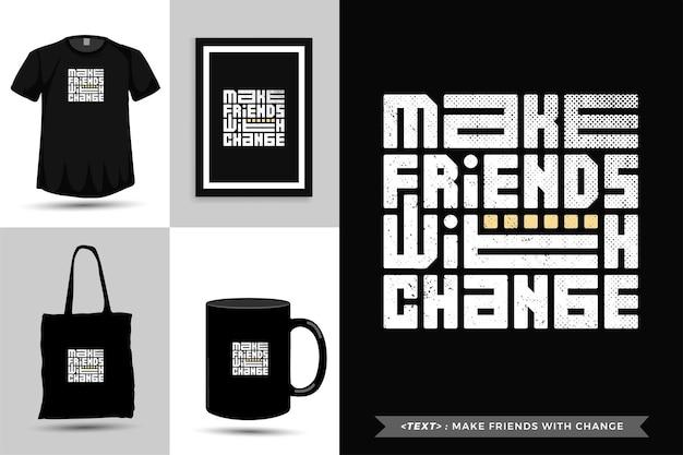 Tshirt d'inspiration de citation typographique se faire des amis avec le changement. modèle de conception verticale de lettrage de typographie