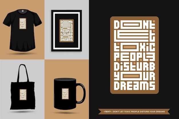 Tshirt de motivation de citation de typographie à la mode ne laissez pas les personnes toxiques perturber vos rêves pour l'impression. affiche de modèle de conception verticale de lettrage typographique, tasse, sac fourre-tout, vêtements et marchandises