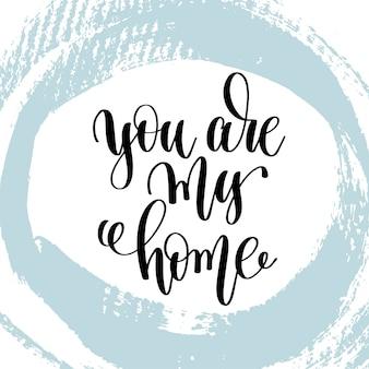 Tu es ma maison inscription de lettrage à la main, motivation et inspiration amour et vie citation positive