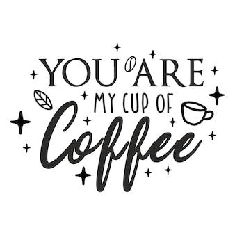 Tu es ma tasse de café lettrage