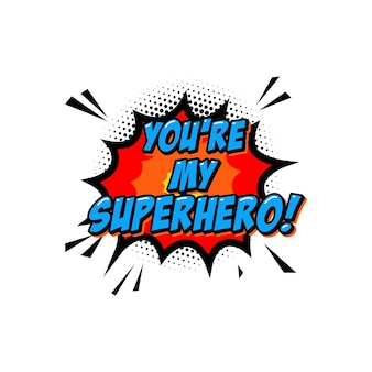 Tu es mon super-héros. phrase de lettrage dans un style comique.