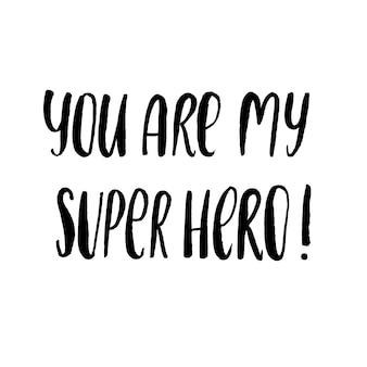 Tu es mon super héros
