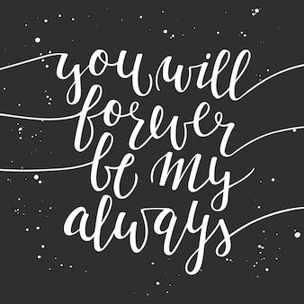 Tu seras pour toujours être mon toujours
