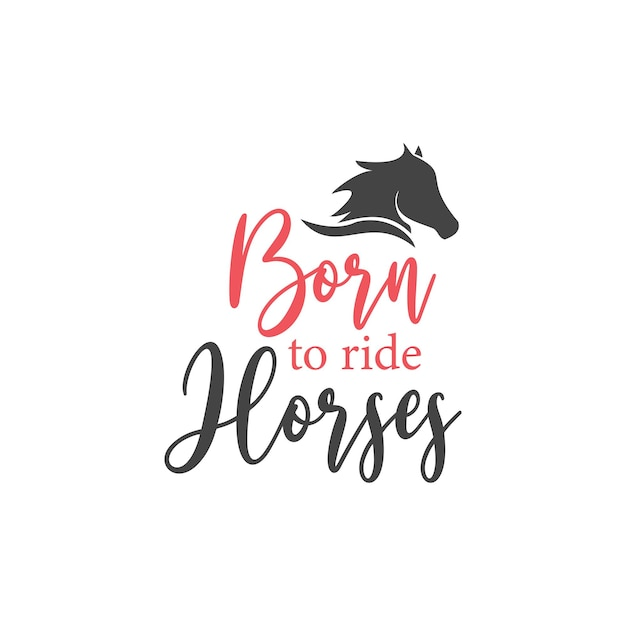 Typographie de lettrage de citation de cheval. né pour monter à cheval