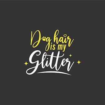 Typographie de lettrage de citation de chien. les poils de chien sont mes paillettes