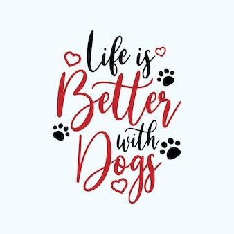 Typographie de lettrage de citation de chien. la vie est meilleure avec les chiens