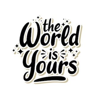 Typographie de lettrage le monde est à vous