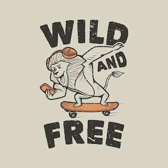 Typographie lion sauvage et libre skateboard pour la conception de t-shirts