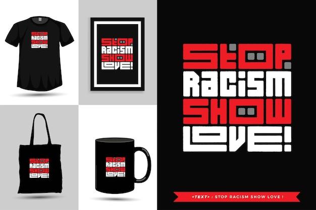 Typographie à la mode citation de motivation tshirt arrêtez le racisme, montrez l'amour. modèle de conception verticale de lettrage typographique