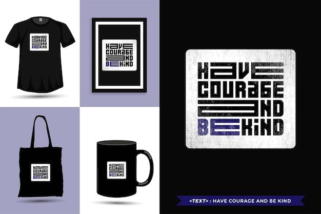 Typographie à la mode citation motivation tshirt ayez du courage et soyez gentil. modèle de conception verticale de lettrage typographique