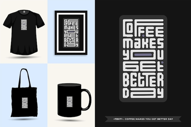 Typographie à la mode citation motivation tshirt café vous fait passer une meilleure journée pour l'impression. affiche de modèle de conception verticale de lettrage typographique, tasse, sac fourre-tout, vêtements et marchandises