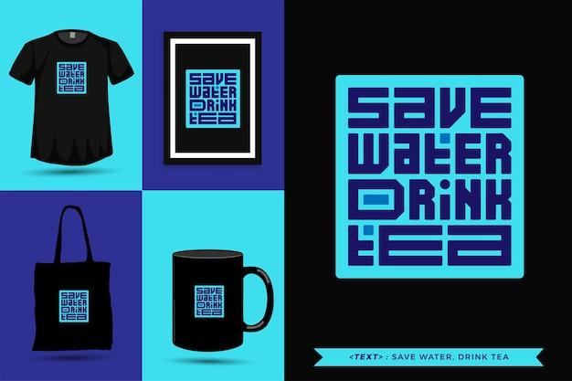 Typographie à la mode citation motivation tshirt économiser l'eau, boire du thé pour l'impression. affiche de modèle de conception verticale de lettrage typographique, tasse, sac fourre-tout, vêtements et marchandises