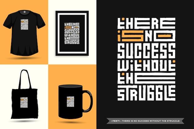 Typographie à la mode citation motivation tshirt il n'y a pas de succès sans la lutte pour l'impression. affiche de modèle de conception verticale de lettrage typographique, tasse, sac fourre-tout, vêtements et marchandises