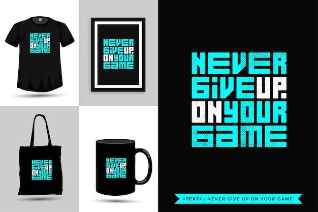 Typographie à la mode citation motivation tshirt n'abandonnez jamais votre jeu. modèle de conception verticale de lettrage typographique