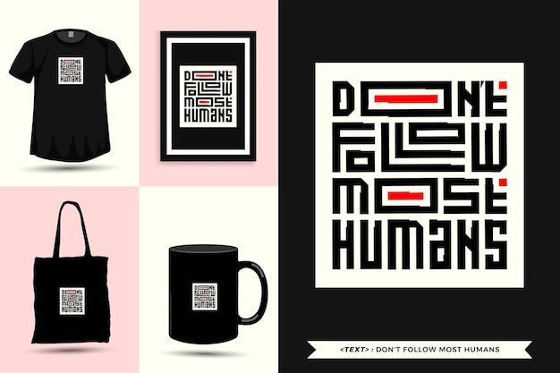Typographie à la mode citation motivation tshirt ne suit pas la plupart des humains pour l'impression. affiche de modèle de conception verticale de lettrage typographique, tasse, sac fourre-tout, vêtements et marchandises