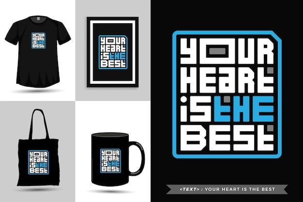 Typographie à la mode citation motivation tshirt ton coeur est le meilleur. modèle de conception verticale de lettrage typographique