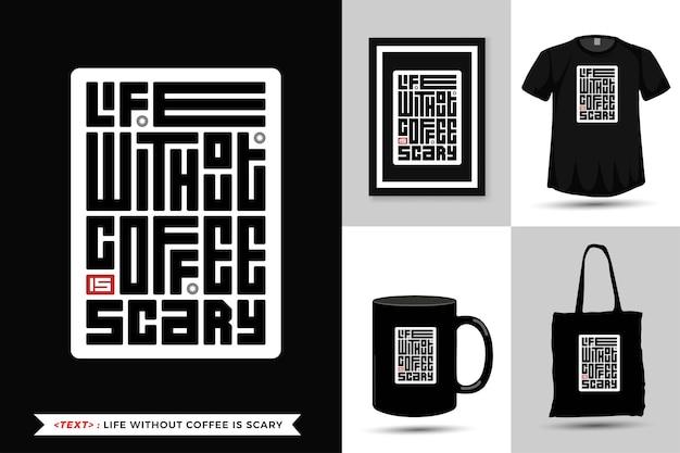 Typographie à la mode citation motivation tshirt la vie sans café est effrayante. modèle de conception verticale de lettrage typographique