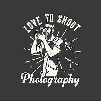 Typographie De Slogan De Conception De T-shirt Aime Tirer La Photographie Avec L'homme Prenant Des Photos Avec Illustration Vintage D'appareil Photo Vecteur Premium