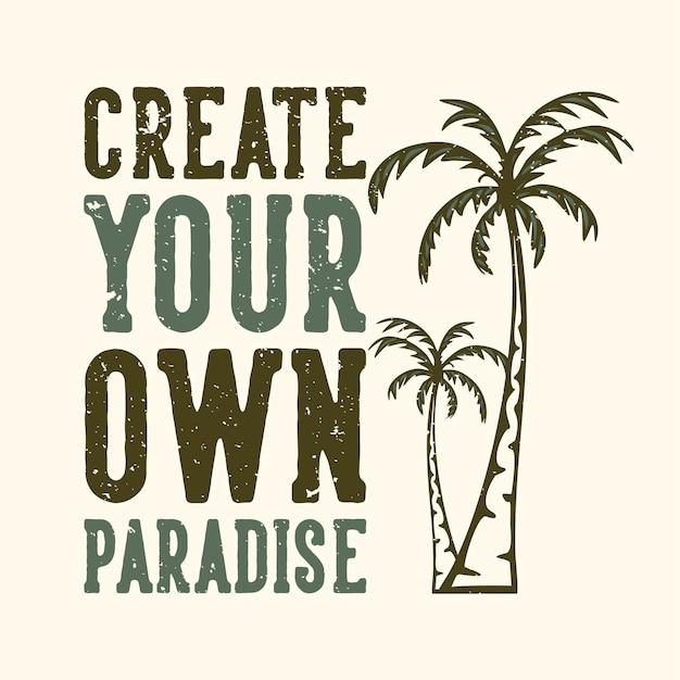 La typographie de slogan de conception de t-shirt crée votre propre paradis avec une illustration vintage de palmier