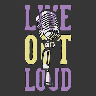 Typographie de slogan de conception de t-shirt en direct lout fort avec illustration vintage de microphone