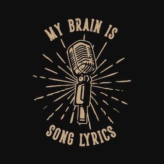 Typographie de slogan de conception de t-shirt mon cerveau est paroles de chanson avec illustration vintage de microphone