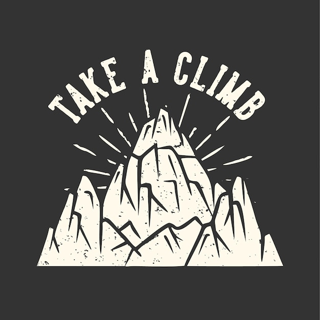Typographie de slogan de conception de t-shirt prendre une ascension avec illustration vintage de montagne