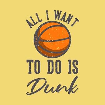 Typographie de slogan de t-shirt tout ce que je veux faire est dunk illustration vintage