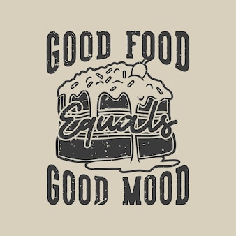 Typographie de slogan vintage bonne nourriture égale bonne humeur pour la conception de t-shirt