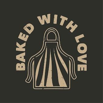 Typographie de slogan vintage cuit avec amour pour la conception de t-shirt