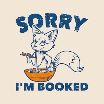 Typographie de slogan vintage désolé je suis réservé fox mange des ramen