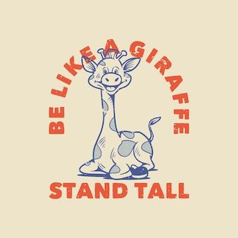 Typographie de slogan vintage être comme une girafe assise girafe pour la conception de t-shirt