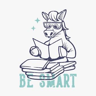 Typographie de slogan vintage être livre de lecture de cheval intelligent pour t-shirt