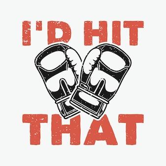 Typographie de slogan vintage j'ai frappé ça