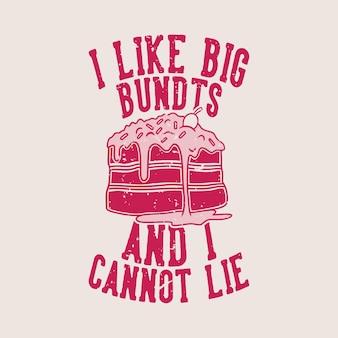 Typographie de slogan vintage j'aime les gros bundts et je ne peux pas mentir pour la conception de t-shirt
