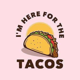 Typographie de slogan vintage je suis ici pour les tacos pour la conception de t-shirts