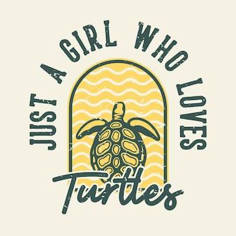 Typographie de slogan vintage juste une fille qui aime les tortues pour la conception de t-shirt