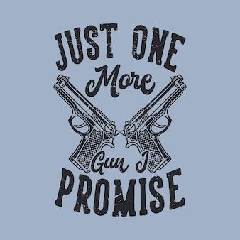 Typographie de slogan vintage juste un pistolet de plus que je promets pour la conception de t-shirt