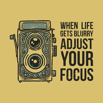 Typographie de slogan vintage lorsque la vie devient floue, ajustez votre concentration