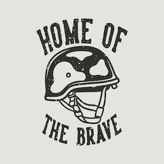 Typographie de slogan vintage maison des braves pour la conception de t-shirts