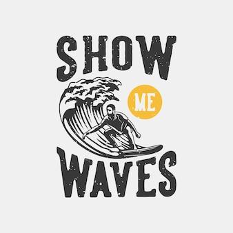 Typographie de slogan vintage montre-moi des vagues