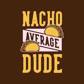 Typographie de slogan vintage nacho mec moyen