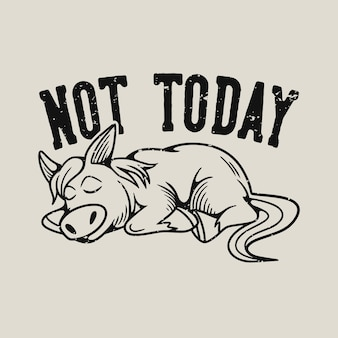 Typographie de slogan vintage pas aujourd'hui cheval endormi