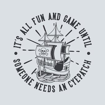 Typographie de slogan vintage, tout est amusant et jeu jusqu'à ce que quelqu'un ait besoin d'un cyepatch pour la conception de t-shirt