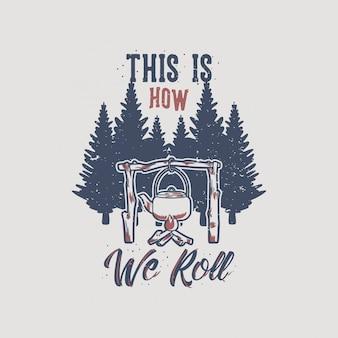 Typographie de slogan vintage voici comment nous roulons pour le t-shirt